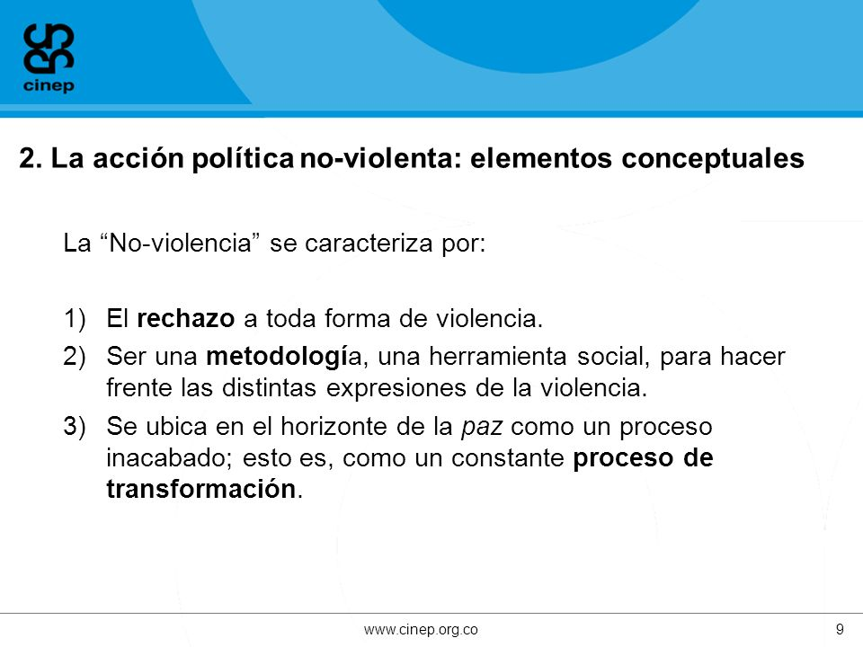 2. La acción política no-violenta: elementos conceptuales La No-violencia se caracteriza por: 1)El rechazo a toda forma de violencia. 2)Ser una metodo