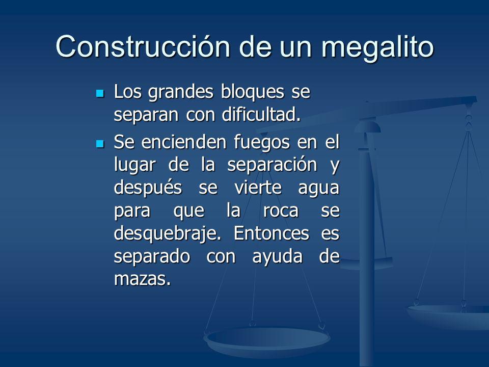 Construcción de un megalito Los grandes bloques se separan con dificultad.