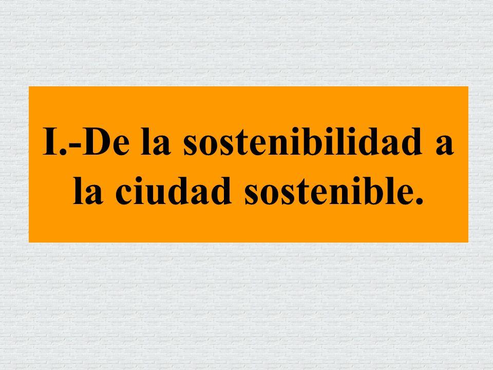 I.-De la sostenibilidad a la ciudad sostenible.