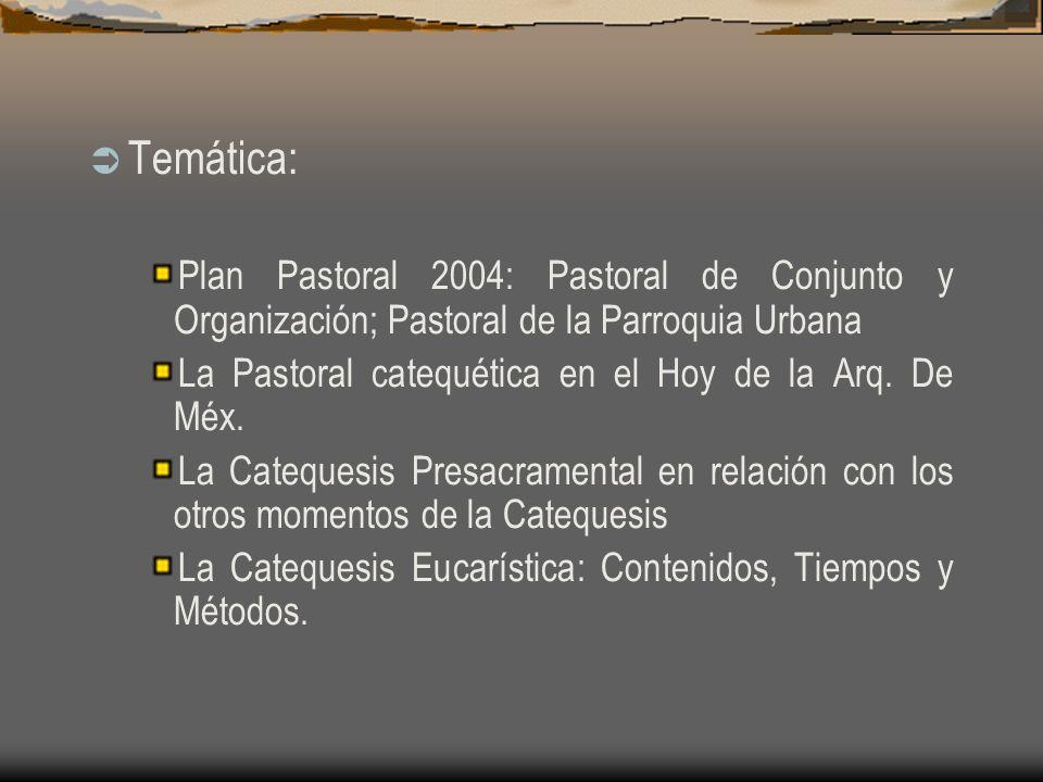 Temática: Plan Pastoral 2004: Pastoral de Conjunto y Organización; Pastoral de la Parroquia Urbana La Pastoral catequética en el Hoy de la Arq.