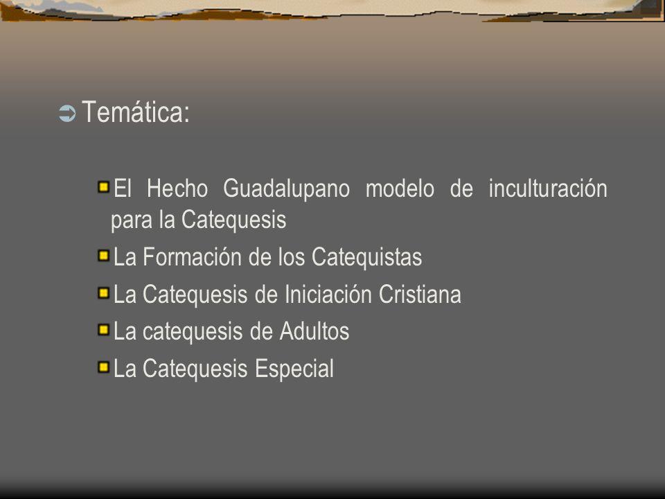 Temática: El Hecho Guadalupano modelo de inculturación para la Catequesis La Formación de los Catequistas La Catequesis de Iniciación Cristiana La catequesis de Adultos La Catequesis Especial