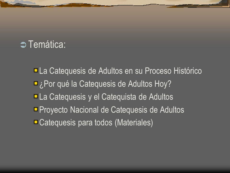 Temática: La Catequesis de Adultos en su Proceso Histórico ¿Por qué la Catequesis de Adultos Hoy.