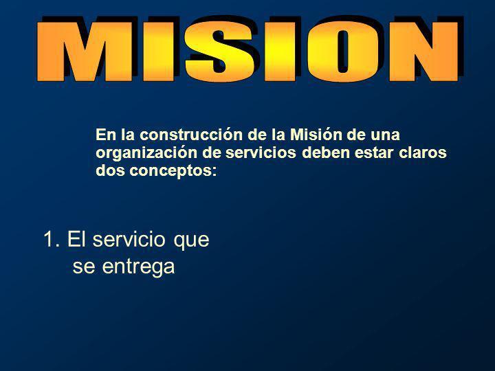 En la construcción de la Misión de una organización de servicios deben estar claros dos conceptos: 1.El servicio que se entrega