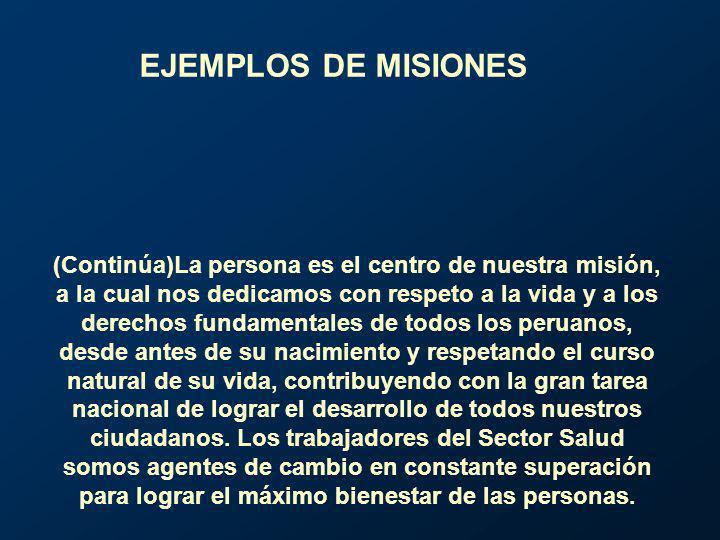EJEMPLOS DE MISIONES (Continúa)La persona es el centro de nuestra misión, a la cual nos dedicamos con respeto a la vida y a los derechos fundamentales