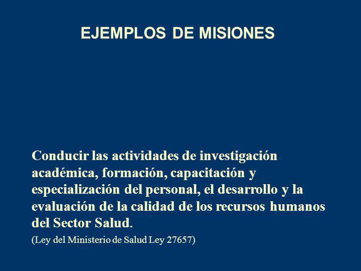 EJEMPLOS DE MISIONES Conducir las actividades de investigación académica, formación, capacitación y especialización del personal, el desarrollo y la e