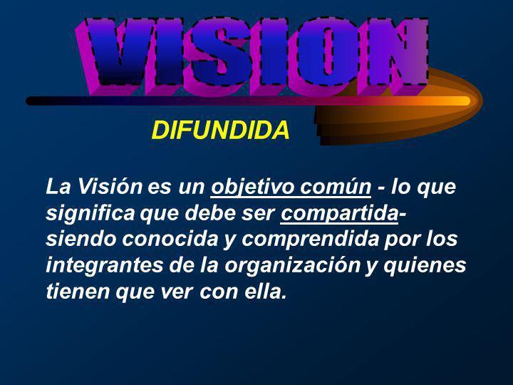 DIFUNDIDA La Visión es un objetivo común - lo que significa que debe ser compartida- siendo conocida y comprendida por los integrantes de la organizac