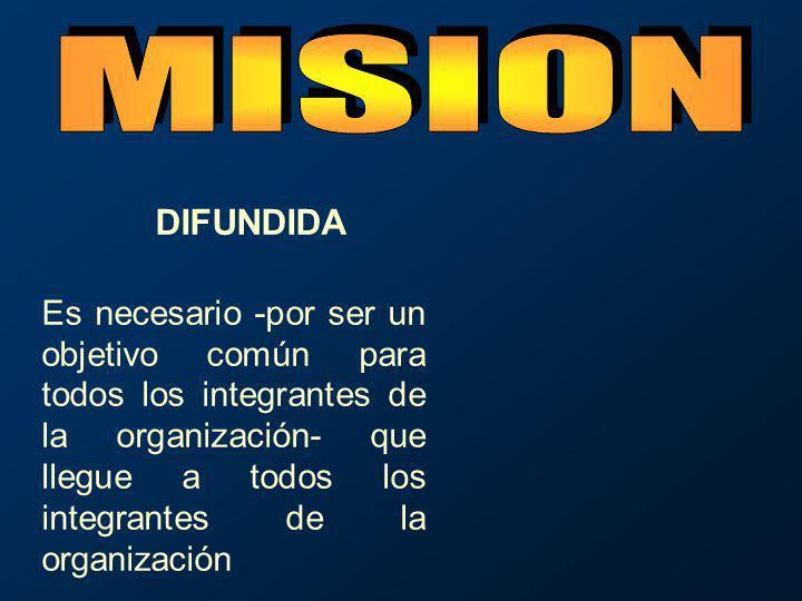 DIFUNDIDA Es necesario -por ser un objetivo común para todos los integrantes de la organización- que llegue a todos los integrantes de la organización