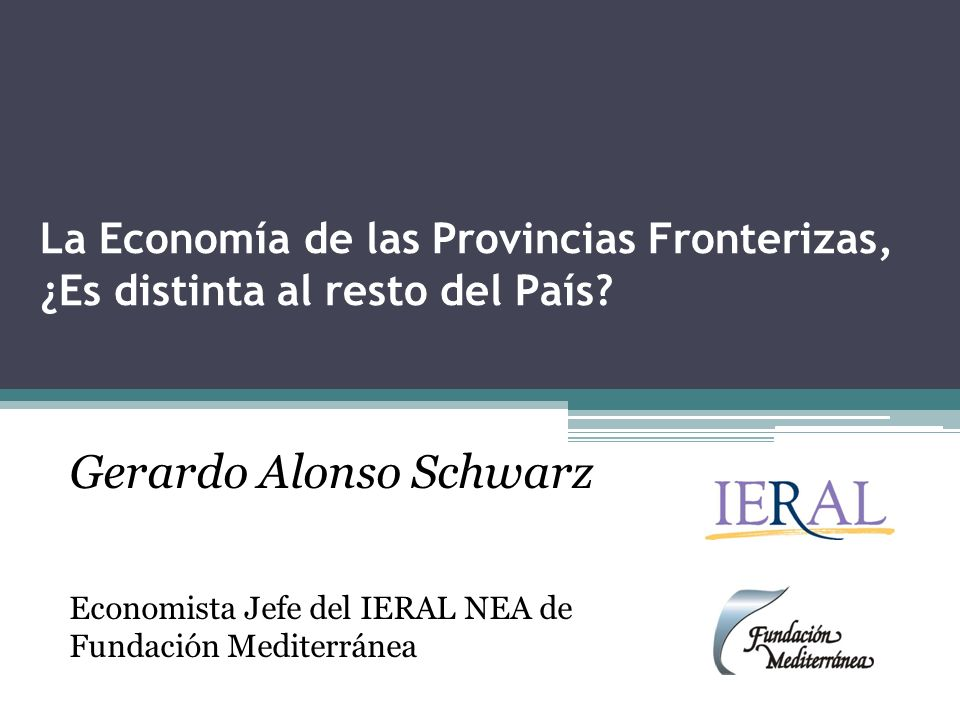 La Economía de las Provincias Fronterizas, ¿Es distinta al resto del País.