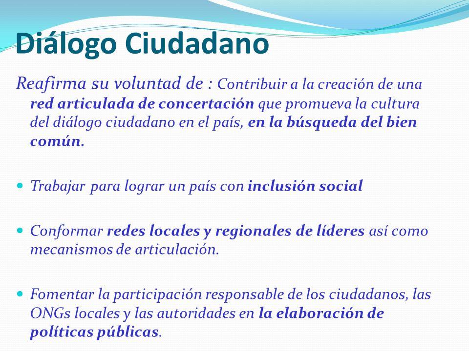 Diálogo Ciudadano Reafirma su voluntad de : Contribuir a la creación de una red articulada de concertación que promueva la cultura del diálogo ciudadano en el país, en la búsqueda del bien común.
