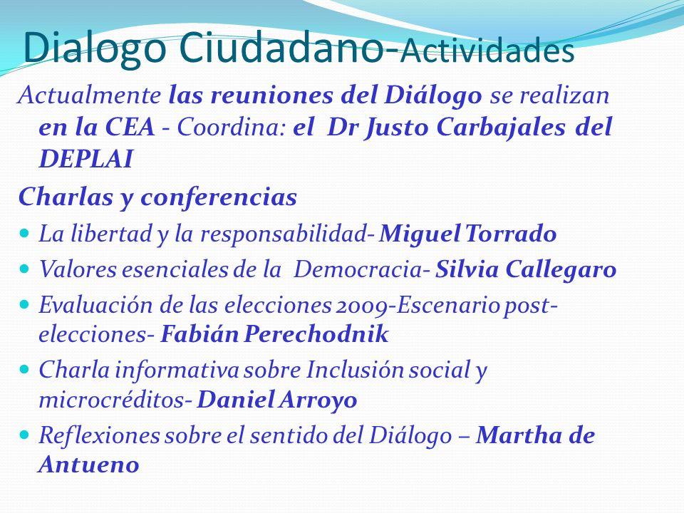 Dialogo Ciudadano- Actividades Actualmente las reuniones del Diálogo se realizan en la CEA - Coordina: el Dr Justo Carbajales del DEPLAI Charlas y con