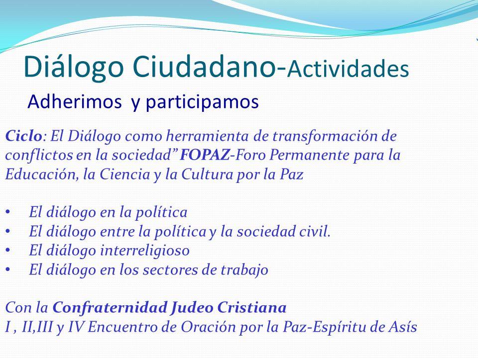 Ciclo: El Diálogo como herramienta de transformación de conflictos en la sociedad FOPAZ-Foro Permanente para la Educación, la Ciencia y la Cultura por la Paz El diálogo en la política El diálogo entre la política y la sociedad civil.