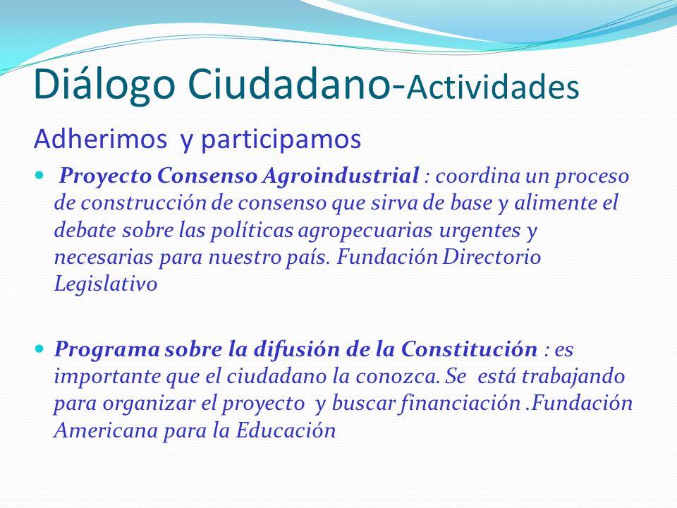 Diálogo Ciudadano- Actividades Adherimos y participamos Proyecto Consenso Agroindustrial : coordina un proceso de construcción de consenso que sirva de base y alimente el debate sobre las políticas agropecuarias urgentes y necesarias para nuestro país.