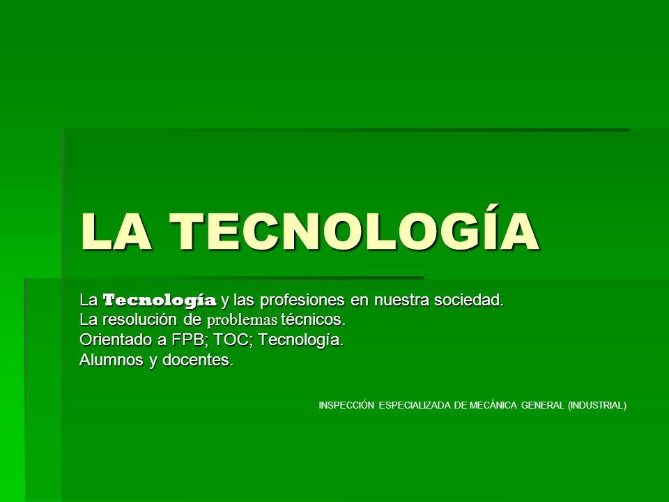 LA TECNOLOGÍA La Tecnología y las profesiones en nuestra sociedad.