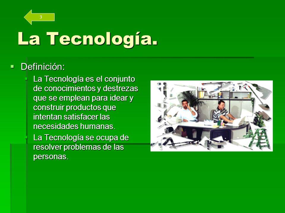 Los productos de la Tecnología La Tecnología puede generar: La Tecnología puede generar: Objetos: herramientas, máquinas, edificios,...