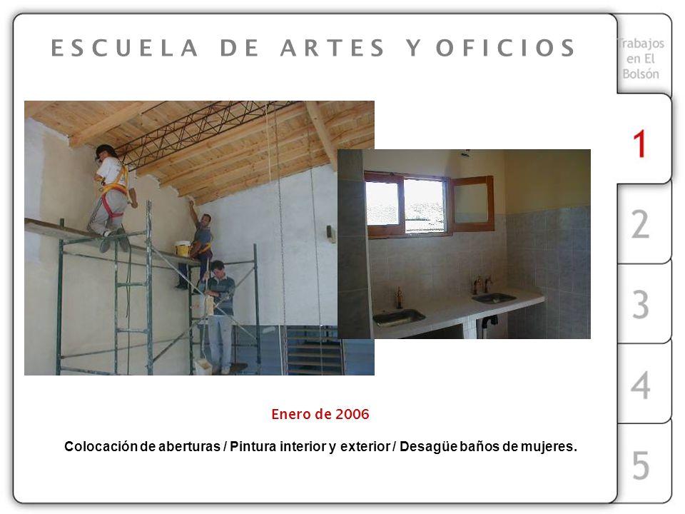 E S C U E L A D E A R T E S Y O F I C I O S Enero de 2006 Colocación de aberturas / Pintura interior y exterior / Desagüe baños de mujeres.