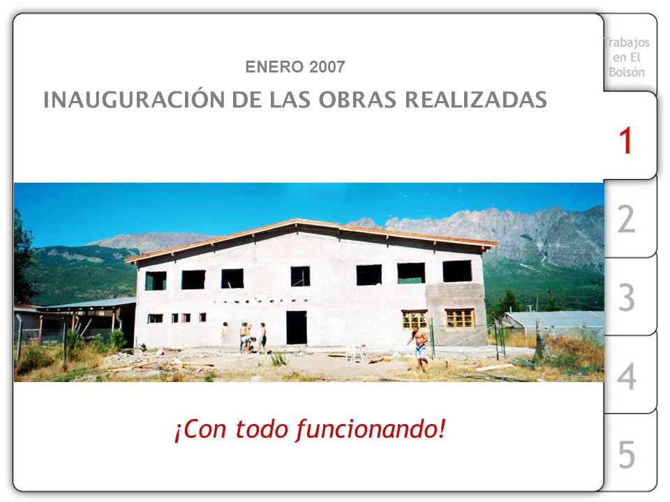 ENERO 2007 INAUGURACIÓN DE LAS OBRAS REALIZADAS ¡Con todo funcionando!