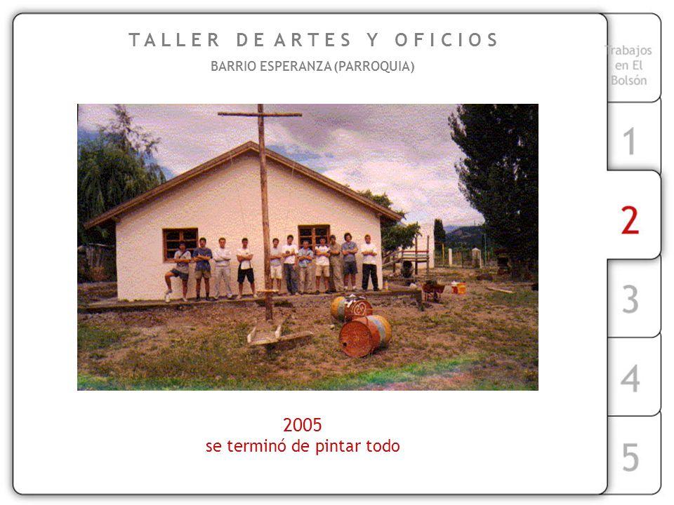 T A L L E R D E A R T E S Y O F I C I O S BARRIO ESPERANZA (PARROQUIA) 2005 se terminó de pintar todo