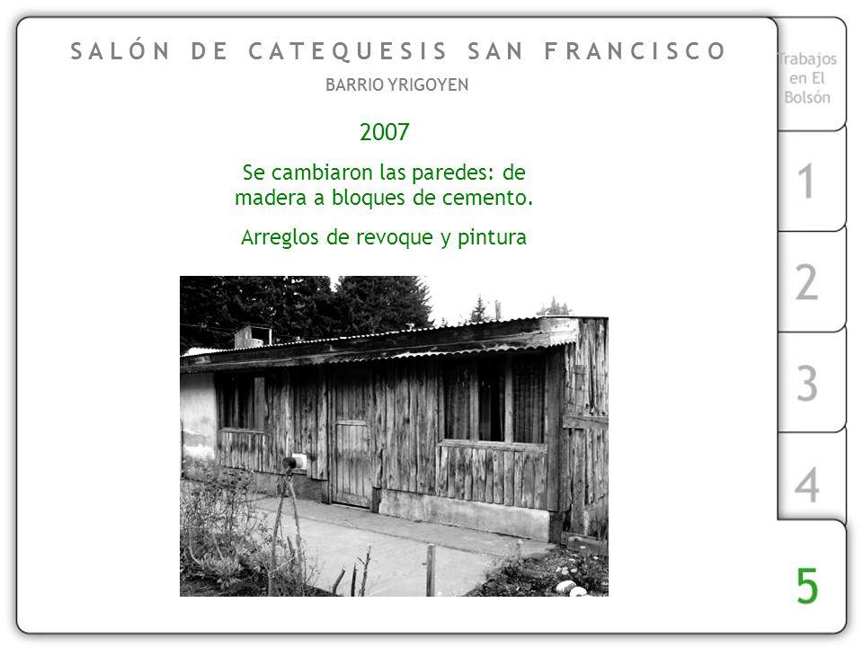 2007 Se cambiaron las paredes: de madera a bloques de cemento.