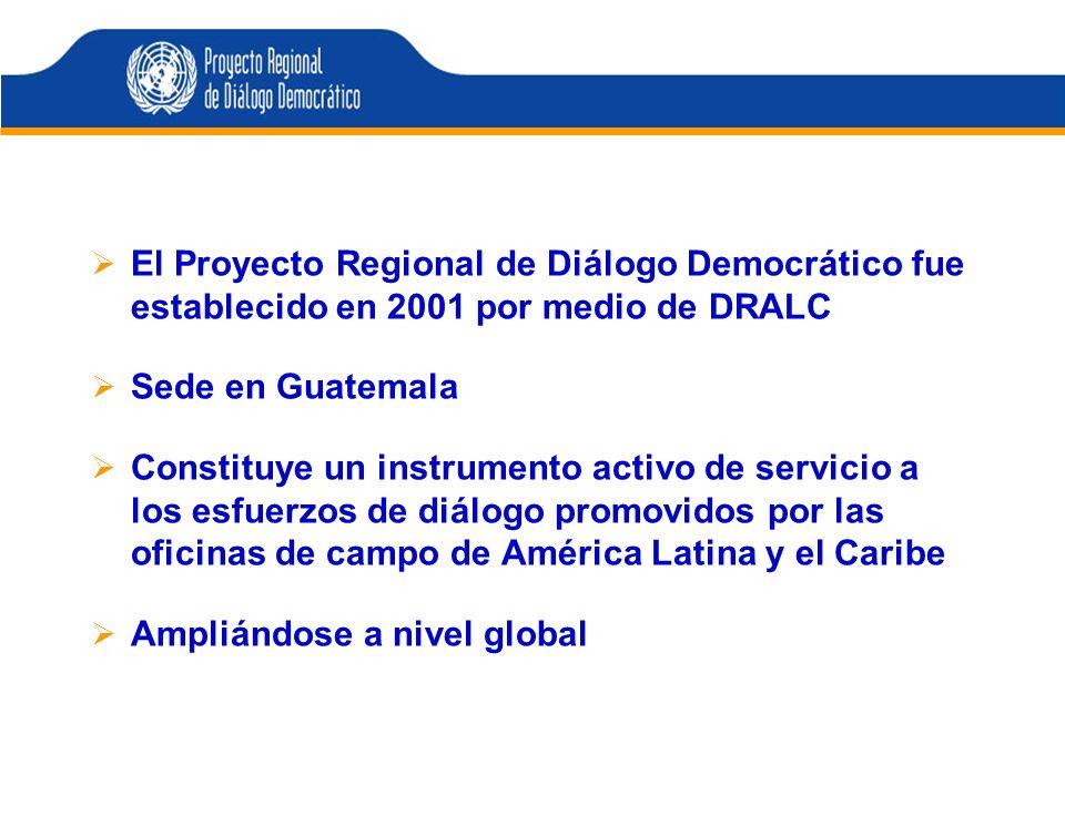 El Proyecto Regional de Diálogo Democrático fue establecido en 2001 por medio de DRALC Sede en Guatemala Constituye un instrumento activo de servicio