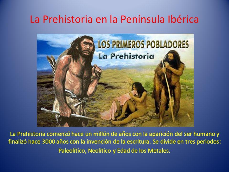 La Prehistoria en la Península Ibérica La Prehistoria comenzó hace un millón de años con la aparición del ser humano y finalizó hace 3000 años con la