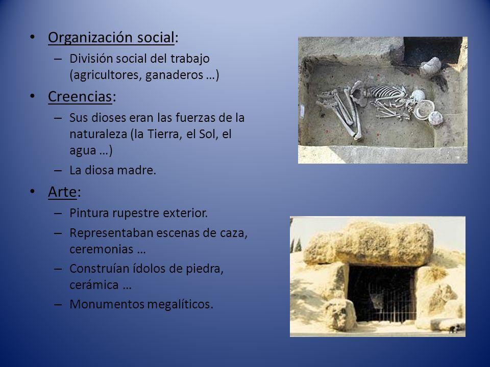 Organización social: – División social del trabajo (agricultores, ganaderos …) Creencias: – Sus dioses eran las fuerzas de la naturaleza (la Tierra, e
