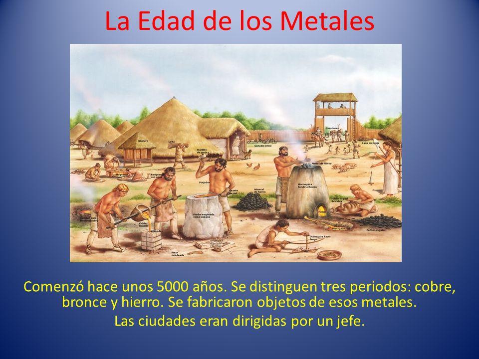 La Edad de los Metales Comenzó hace unos 5000 años. Se distinguen tres periodos: cobre, bronce y hierro. Se fabricaron objetos de esos metales. Las ci