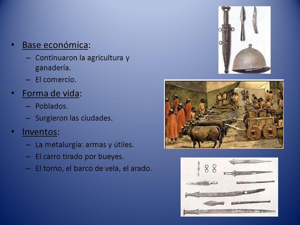 Base económica: – Continuaron la agricultura y ganadería. – El comercio. Forma de vida: – Poblados. – Surgieron las ciudades. Inventos: – La metalurgi