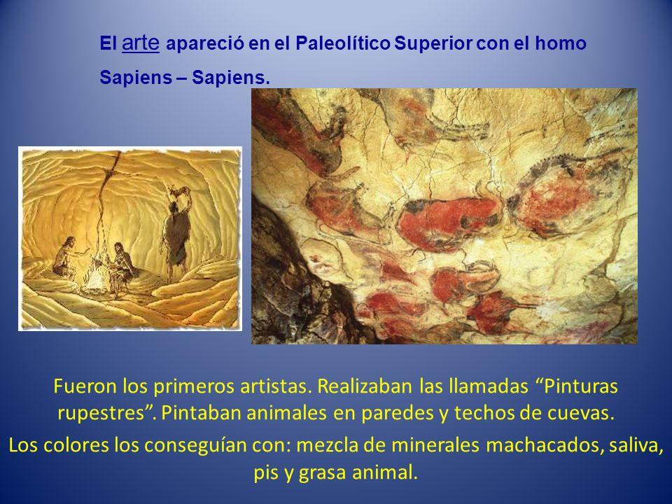 Fueron los primeros artistas. Realizaban las llamadas Pinturas rupestres. Pintaban animales en paredes y techos de cuevas. Los colores los conseguían