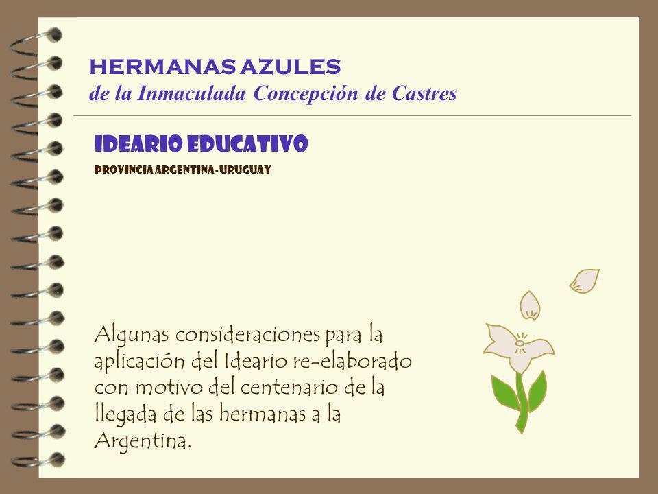 HERMANAS AZULES de la Inmaculada Concepción de Castres Algunas consideraciones para la aplicación del Ideario re-elaborado con motivo del centenario de la llegada de las hermanas a la Argentina.