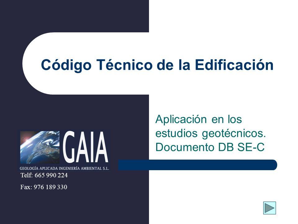 Código Técnico de la Edificación Aplicación en los estudios geotécnicos. Documento DB SE-C Telf: 665 990 224 Fax: 976 189 330