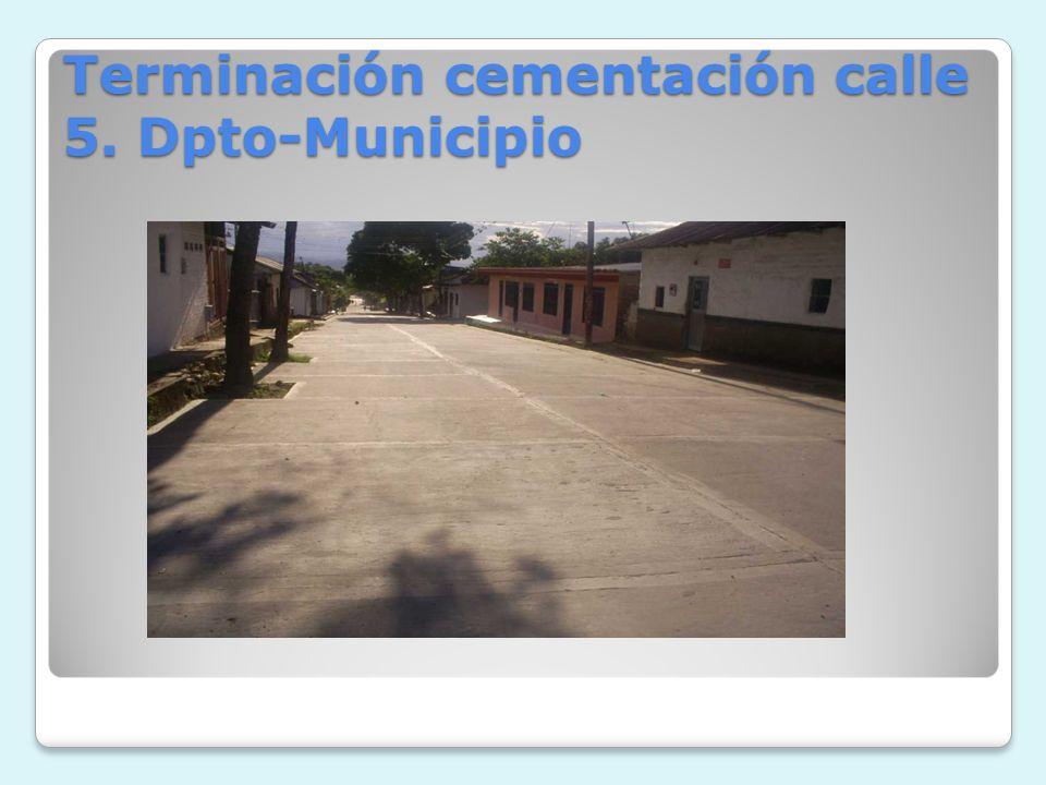 Terminación cementación calle 5. Dpto-Municipio