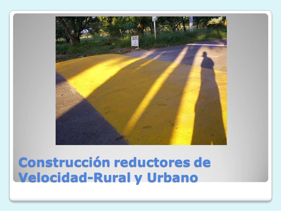 Construcción reductores de Velocidad-Rural y Urbano