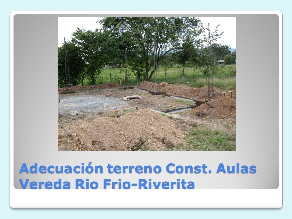 Adecuación terreno Const. Aulas Vereda Rio Frio-Riverita