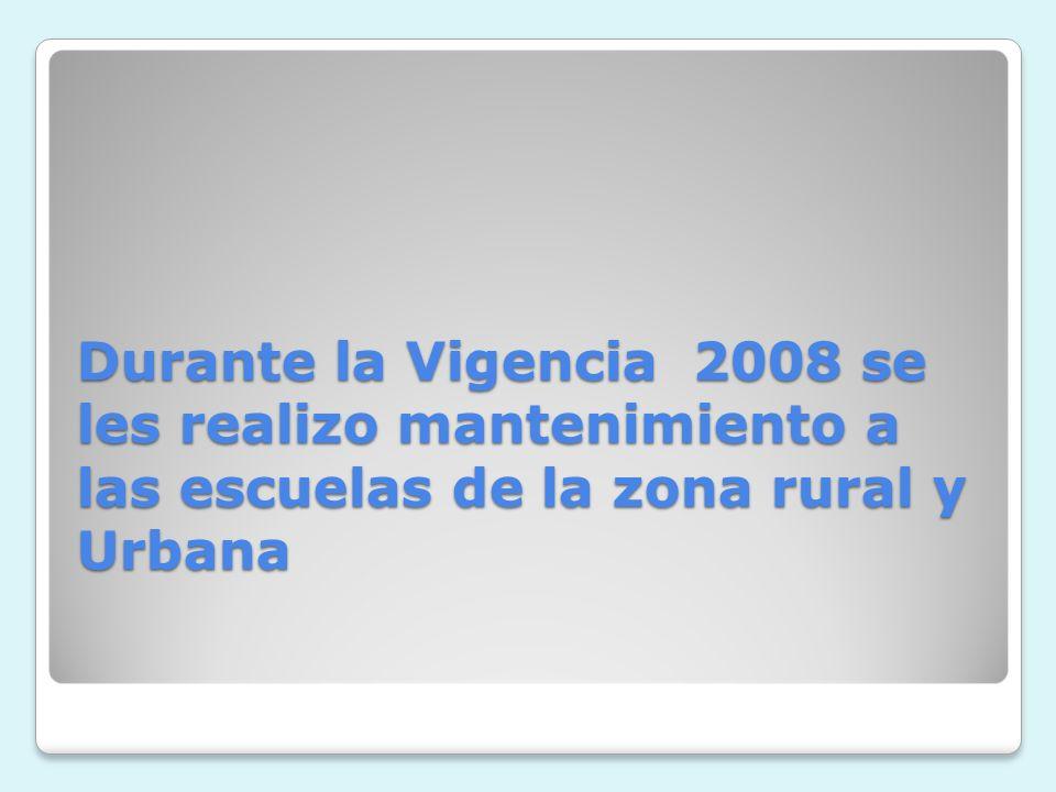 Durante la Vigencia 2008 se les realizo mantenimiento a las escuelas de la zona rural y Urbana