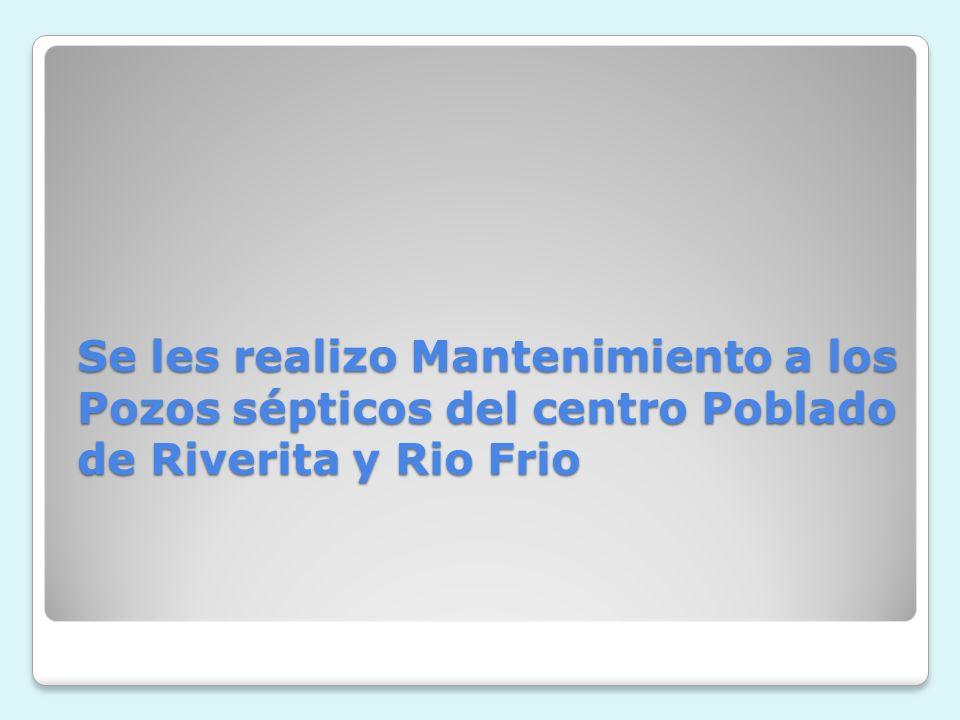 Se les realizo Mantenimiento a los Pozos sépticos del centro Poblado de Riverita y Rio Frio