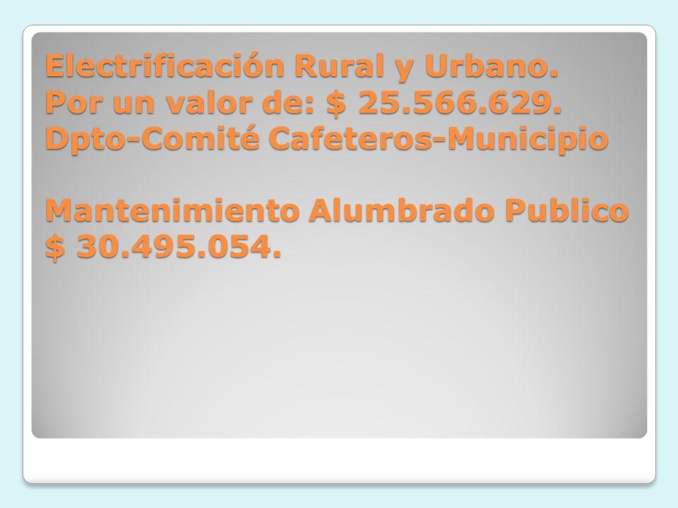 Electrificación Rural y Urbano. Por un valor de: $ 25.566.629.