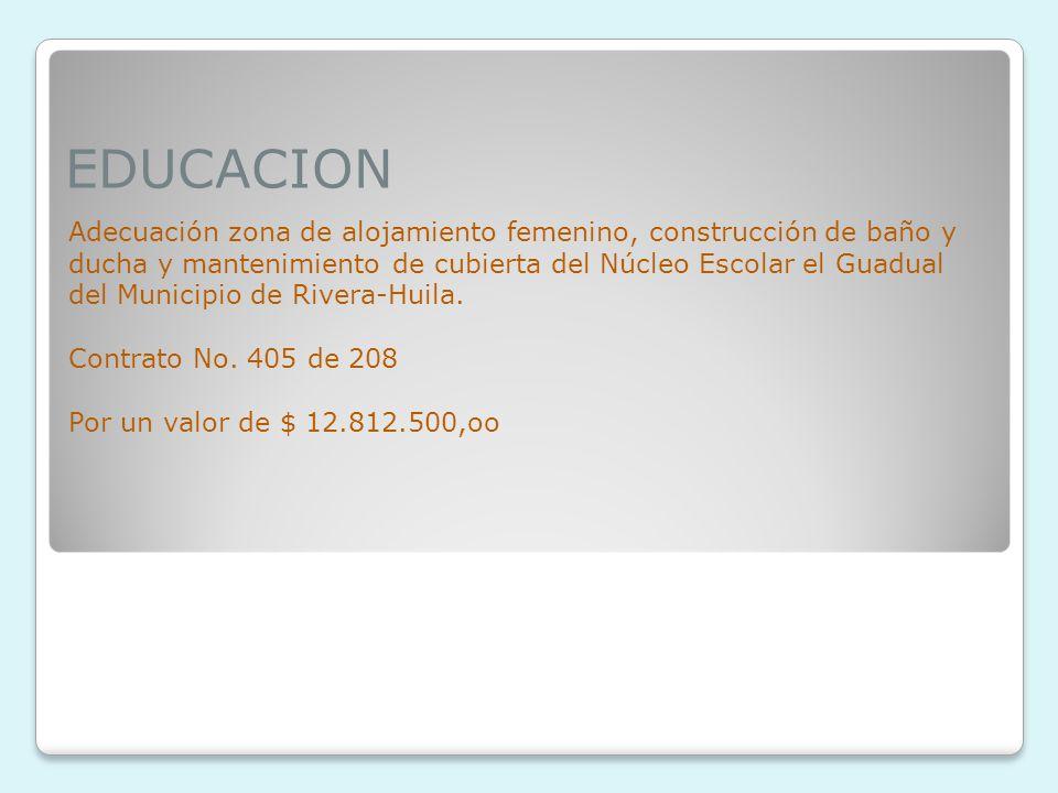 EDUCACION Adecuación zona de alojamiento femenino, construcción de baño y ducha y mantenimiento de cubierta del Núcleo Escolar el Guadual del Municipio de Rivera-Huila.