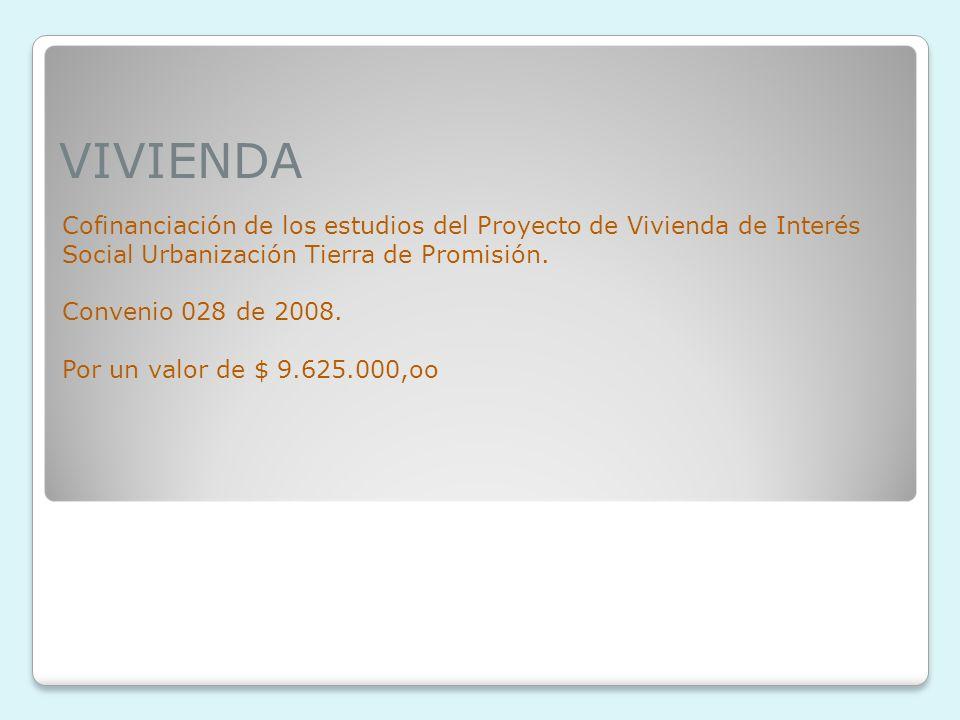 VIVIENDA Cofinanciación de los estudios del Proyecto de Vivienda de Interés Social Urbanización Tierra de Promisión.