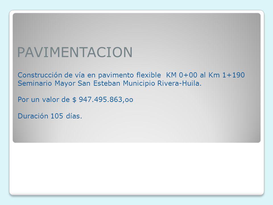 PAVIMENTACION Construcción de vía en pavimento flexible KM 0+00 al Km 1+190 Seminario Mayor San Esteban Municipio Rivera-Huila.