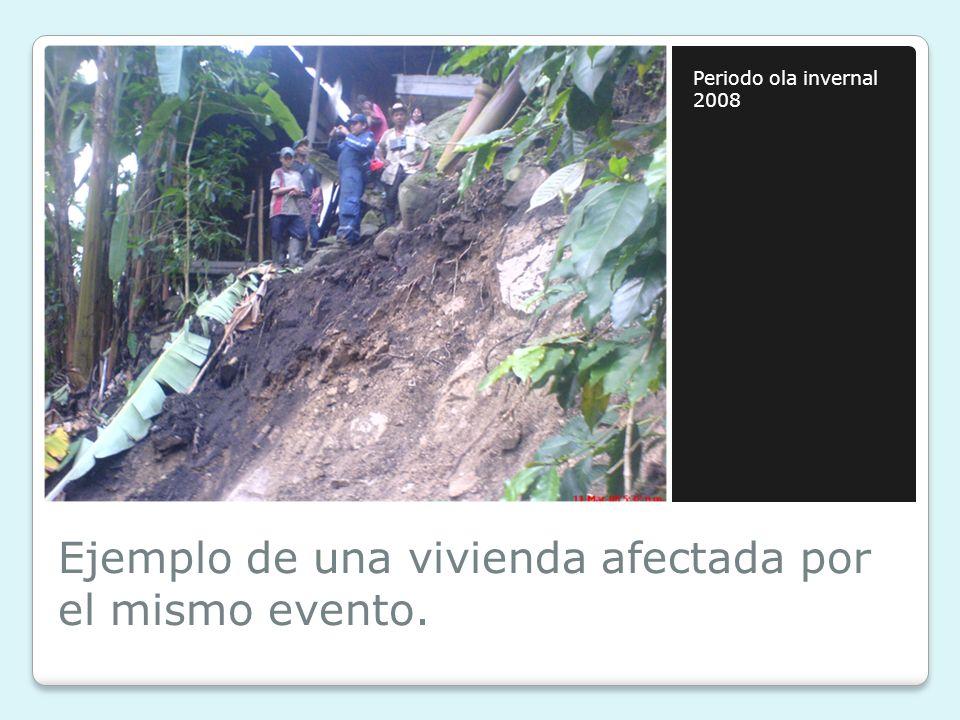 Ejemplo de una vivienda afectada por el mismo evento. Periodo ola invernal 2008