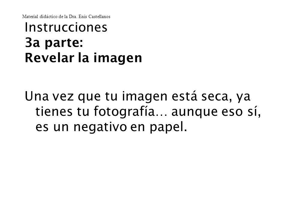 Instrucciones 3a parte: Revelar la imagen Una vez que tu imagen está seca, ya tienes tu fotografía… aunque eso sí, es un negativo en papel. Material d