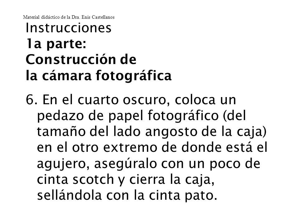 Instrucciones 1a parte: Construcción de la cámara fotográfica 6. En el cuarto oscuro, coloca un pedazo de papel fotográfico (del tamaño del lado angos