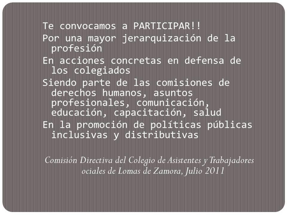 Te convocamos a PARTICIPAR!! Por una mayor jerarquización de la profesión En acciones concretas en defensa de los colegiados Siendo parte de las comis