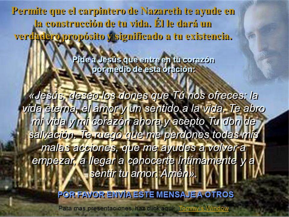 Permite que el carpintero de Nazareth te ayude en la construcción de tu vida. Él le dará un verdadero propósito y significado a tu existencia. Permite