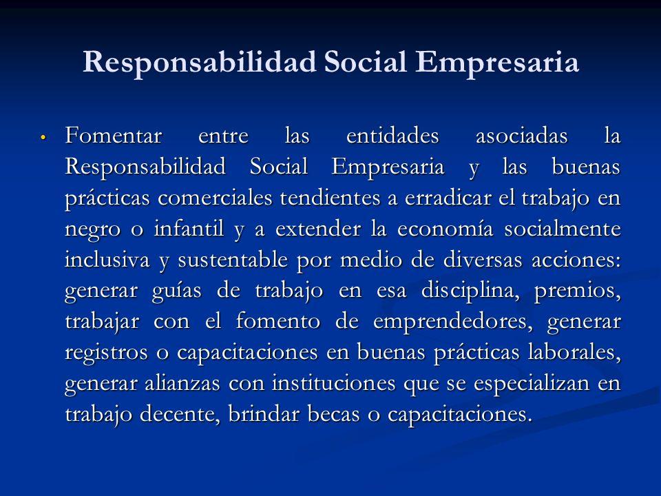 Responsabilidad Social Empresaria Fomentar entre las entidades asociadas la Responsabilidad Social Empresaria y las buenas prácticas comerciales tendi