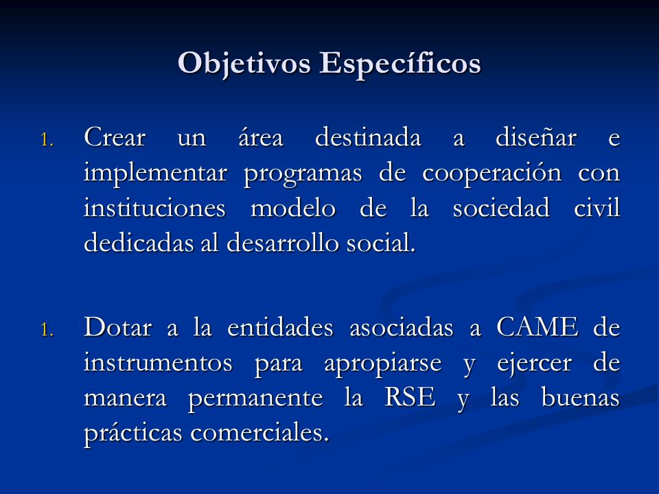 Objetivos Específicos 1. Crear un área destinada a diseñar e implementar programas de cooperación con instituciones modelo de la sociedad civil dedica