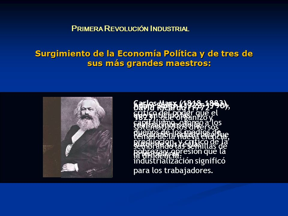 Surgimiento de la Economía Política y de tres de sus más grandes maestros: P RIMERA R EVOLUCIÓN I NDUSTRIAL Adam Smith (1723-1790), que anticipó las r