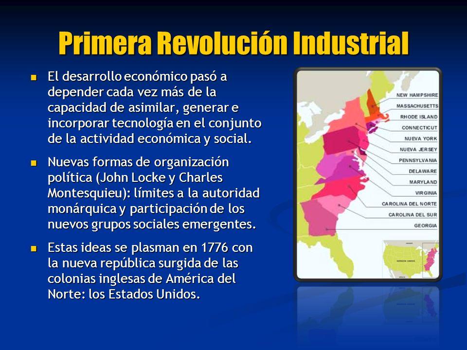 Primera Revolución Industrial El desarrollo económico pasó a depender cada vez más de la capacidad de asimilar, generar e incorporar tecnología en el