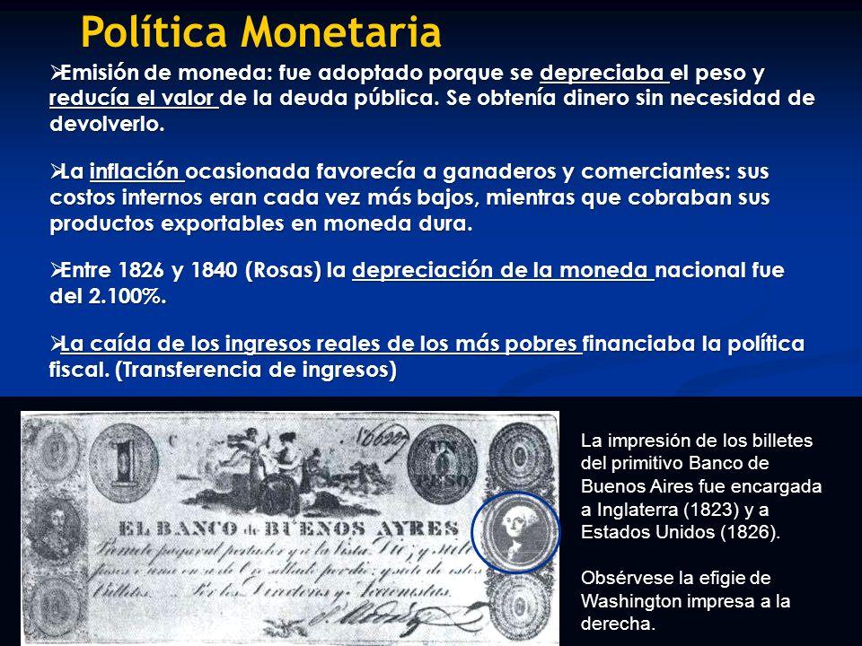 Política Monetaria Emisión de moneda: fue adoptado porque se depreciaba el peso y reducía el valor de la deuda pública. Se obtenía dinero sin necesida