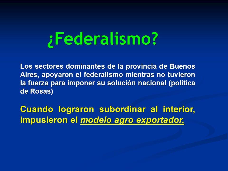 ¿Federalismo? Los sectores dominantes de la provincia de Buenos Aires, apoyaron el federalismo mientras no tuvieron la fuerza para imponer su solución